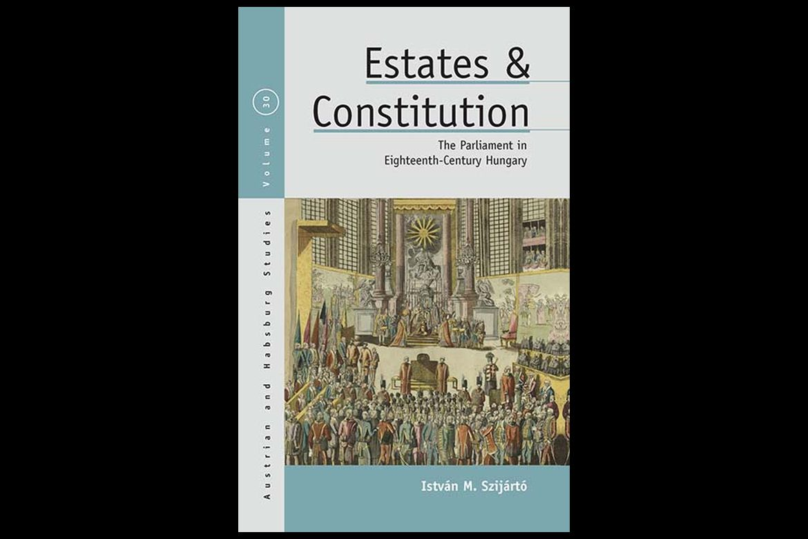 Estates and Constitution: The Parliament in Eighteenth Century Hungary